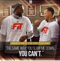 Game recognize game. 🏀 Respect @kingjames @wardell30: br  CO  BE ACTIVE  LEBRON ON HOW TO SLOW DOWN STEPH CURR  THE SAME WAY YOUSLOW ME DOWNo.  YOU CAN'T Game recognize game. 🏀 Respect @kingjames @wardell30