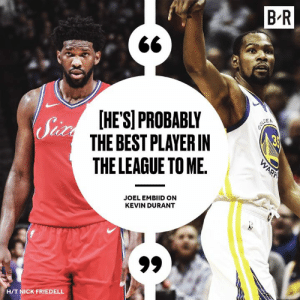 Oh? 👀: B'R  HESPROBABLY  THE BEST PLAYERIN  THE LEAGUE TO ME.  Sh  EN  JOEL EMBIID ON  KEVIN DURANT  HIT NICK FRIEDELL Oh? 👀