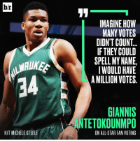 All Star, Sports, and All Star Voting: br  HIT MICHELE STEELE  IMAGINE HOW  MANY VOTES  DIDNT COUNT  IF THEY COULD  SPELLMYNAME,  I WOULD HAVE  A MILLION VOTES  GIANNIS  TETOKOUNMPO  ON ALL-STAR FAN VOTING The key to getting Giannis more All-Star votes? Spellcheck! 😂