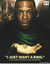 "Kyle Lowry's on a quest for the ring.: BR  ""I JUST WANT A RING.  KYLE LOWRY ON FREE AGENT PRIORITIES  HIT BLAKE MURPHY Kyle Lowry's on a quest for the ring."