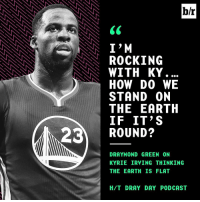 Makes sense.: br  I M  ROCKING  NNN WITH KY  HOW DO WE  STAND ON  THE EARTH  IF IT'S  23 ROUND?  DRAYMOND GREEN ON  KYRIE IRVING THINKING  THE EARTH IS FLAT  H/T DRAY DAY PODCAST Makes sense.