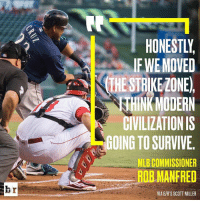 Sports, Miller, and Modernism: br  IF WE MOVED  a THE STRIKE LONE.  MODERN  CIVILIZATIONIS  GOING TO SURVIVE  MLBCOMMISSIONER  ROB MANFRED  VIA BRIS SCOTT MILLER Are more rule changes coming to MLB? 🤔