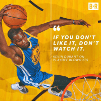 Uhh…: BR  IF YOU DON'T  LIKE IT, DON'T  WATCH IT.  KEVIN DURANT ON  PLAYOFF BLOWOUT Uhh…