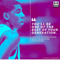 Kyrie Irving, Saw, and Best: BR  MAG  YOU'LL BE  ONE OF THE  BEST OF YOUR  GENERATION  COACH K TO KYRIE IRVING  WHILE RECRUITING  HIM TO DUKE  HIT B/R'S F LINDER BOYD They thought he would end up at a mid-major program, but Coach K saw something different ➡️ http://ble.ac/2qxio6g