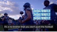 """Facebook, Sports, and Live: br  N SS  3456789012  3456789012  3456789012  It's a no-brainer that you don't punt the football No punts. Trick plays. Onside kicks. See """"The Coach Who Never Punts"""" on October 14 at 8 p.m. ET exclusively on Facebook Live BRVarsityLive"""