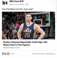 Gordon Hayward, Memes, and Miami Heat: br NBA from BIR  B  Mar 30 at 5:08pm Can Pat Riley lure the Jazz star?  ALZ  CO  Gordon Hayward Reportedly Could Sign with  Miami Heat in Free Agency  bleacherreport.com  503 Comments 385 Shares This is why I hate B-R... he COULD also sign with the Shanghai Sharks. Doesn't mean he will SMH