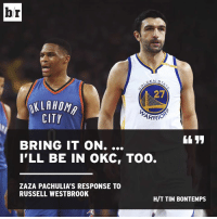 Zaza with the clap back.: br  NSTA  27  KLAHOM  CITY  4111  BRING IT ON....  I'LL BE IN oKC, TOO.  ZAZA PACHULIA'S RESPONSE TO  RUSSELL WESTBROOK  H/T TIM BONTEMPS Zaza with the clap back.