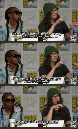 "starberry-cupcake: This is Rebecca Sugar in the SDCC panel reminding you all to take care of yourselves ♥: Br  ONAL  NTERNATIONAL  ERNATIONAL  SCON  CON  ON  AQUAFINA  It's really romantic"" to like, destroy  ONYOurself for your art...cca Sugar  SAN DCc 6  SCON  SIENATIONAL  T ONAL  CN  INTERN  OMICECO  CO   Bl  ONAL  NTERNATIONAL  TRNATIONAL  SCON  ON  CON  CON  butyourartwillsuffer ifyousuffer,  your art will suffer  AQUAFINA  SAN DECO  SCON  Ese  SENATIONAL  GN  INTERNO  OMICE BCO  CO   NATIONAL  ONA  NTERNATIONAL  ON CON 2C  ON  2CON  Soplease take care ofyourself  ADUAFINA  으CON  uduoctaougal  ESTCu  AL  STENATIONAL  CN  INTERN  COMICECO  COMICESCO starberry-cupcake: This is Rebecca Sugar in the SDCC panel reminding you all to take care of yourselves ♥"