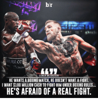 .@thenotoriousmma will step into the ring against @floydmayweather...for the right price 💰: br  OT  CONOR MCGREGOR  HE WANTS A BOXING MATCH, HE DOESN'T WANT A FIGHT  I WANT $100 MILLION CASH TO FIGHT HIM UNDER BOXING RULES  HE'S AFRAID OF A REAL FIGHT .@thenotoriousmma will step into the ring against @floydmayweather...for the right price 💰