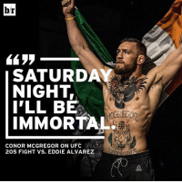 Conor McGregor could make history tonight by holding 2 belts at once. Can he do it? 👀👌: br  SATURDAY  I'LL BE  IMMORTAL  CONOR MCGREGOR ON UFC  205 FIGHT VS. EDDIE ALVAREZ Conor McGregor could make history tonight by holding 2 belts at once. Can he do it? 👀👌