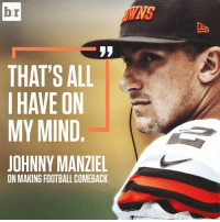 Football, Johnny Manziel, and Mind: br  THAT'S ALL  I HAVE ON  MY MIND  JOHNNY MANZIEL  ON MAKING FOOTBALL COMEBACK Johnny Comeback?