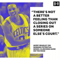 """Celtics, Game, and On the Road: BR  """"THERE'S NOT  A BETTER  FEELING THAN  CLOSING OUT  A SERIES ON  SOMEONE  ELSE'S COURT  AVERY BRADLEY ON  WINNING POTENTIAL  SERIES CLINCHING GAME  ON THE ROAD Celtics looking to close it out tonight."""