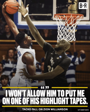 Fall, Zion, and Him: BR  WONTALLOW HIM TO PUT ME  ON ONE OF HIS HIGHLIGHT TAPES  TACKO FALL ON ZION WILLIAMSON  H/TANDY KATZ Tacko is ready for Zion at the rim 👀