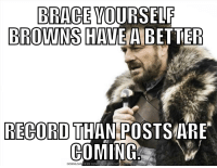 Meme, Nfl, and Http: BRACE YOURSELF  BROVWNS HAVE A BETTER  RECORD THAN POSTSARE  COMING  DOWNLOA  D  MEME GENERATOR FROM HTTP:/MEMECRUNCH  COM