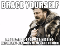 I'm already sick of these: BRACE YOURSELF  FUTURE-APPLE PRODUCTS-MISSING  IMPORTANTCFEATURES MEMES ARE COMING  made on Ingur I'm already sick of these