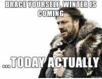 """Brace yourself. Winter is coming... today actually."" #winter #quotes #winterquotes #wintermemes #wintersolstice #solstice Follow us on Pinterest: www.pinterest.com/yourtango: BRACE YOURSELF  IS  9  COMING  TODAV ACTUALLY  made on imgur ""Brace yourself. Winter is coming... today actually."" #winter #quotes #winterquotes #wintermemes #wintersolstice #solstice Follow us on Pinterest: www.pinterest.com/yourtango"
