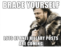 Brace yourself. It has begun already.: BRACE YOURSELF  LOTS OF ANTI HILLARY POSTS  ARE COMING  made on imgur Brace yourself. It has begun already.