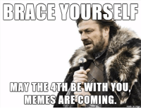 they aren't funny, they never were funny: BRACE YOURSELF  MAY THE  BE WITH YOU.  MEMES ARE COMING.  made on imgur they aren't funny, they never were funny