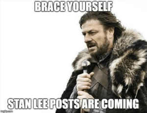 Stan, Stan Lee, and Brace Yourself: BRACE YOURSELF  STAN LEE POSTSARE COMING Its here