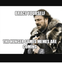 So hunger games memes are like everywhere so welcome to the spam -🐼: BRACE YOURSELF  THE HUNGER GAMES MEMESARE  COMING  quickmeme com So hunger games memes are like everywhere so welcome to the spam -🐼