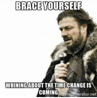 BRACE YOURSELF  WHININGABOUT THE TIMECHANGEIS  COMING  nerator net  gel Don't forget to spring forward tonight!  Jenelle