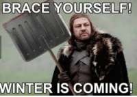First!: BRACE YOURSELF!  WINTER IS COMING! First!
