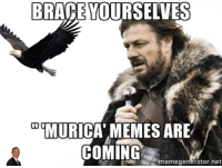 In anticipation of July 4th.: BRACE YOURSELVES  00  MURICA MEMES ARE  COMING  memegenerator net In anticipation of July 4th.