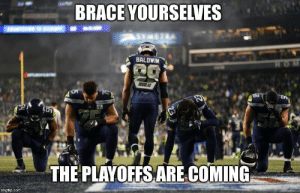 Time for the real fun... GoHawks PC: @caeancouto!: BRACE YOURSELVES  BALDWIN  CUGLAS  in  THE PLAYOFFS ARE.COMING  imgflip.com Time for the real fun... GoHawks PC: @caeancouto!