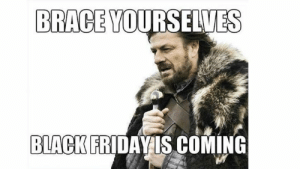 The funniest Black Friday memes – CNET – Stay Up to date: BRACE YOURSELVES  BLACK FRIDAY IS COMING The funniest Black Friday memes – CNET – Stay Up to date