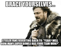 """Everybody get ready...  Like Us NFL Memes!  Credit - Buddy Love: BRACE YOURSELVES  STEELER FANS REVERTING BACKTO: YEAH?WELL  HOW MANY SUPER BOWLS HASYOURTEAM WON?"""" Everybody get ready...  Like Us NFL Memes!  Credit - Buddy Love"""