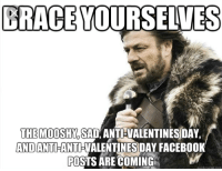 Anti Valentines: BRACE YOURSELVES  THEMOOSHY,SAD, ANTI-VALENTINES DAY  ANDANTIHANTIHVALENTINESDAY FACEBOOK  POSTS ARE COMING