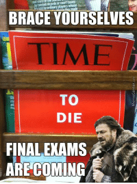 Memes, 🤖, and Final: BRACE YOURSELVES  TIME  TO  DIE  FINAL EXAMS  ARE COMING  A It's the most wonderful time of the year ♫
