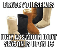 Dank, 🤖, and Moon Boots: BRACE YOURSELVES  UGLY ASS MOON BOOT  SEASON ISUPONUS Brace yourselves...