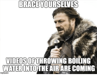 Advice, Tumblr, and Animal: BRACE YOURSELVES  VIDEOSOFTHROWING BOILING  WATERINTOTHE AIRARE COMING  ingip.com advice-animal:  Boiling water + cold = snow. Got it