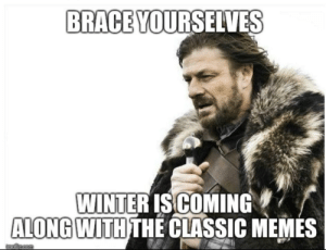 Keep them coming boys: BRACE YOURSELVES  WINTER IS COMING  ALONG WITH THẾ CLASSIC MEMES  Imafilpcom Keep them coming boys