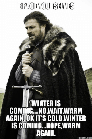 srsfunny:  Europe: BRACE YOURSELVES  WINTER IS  COMING...NOWAIT, WARM  AGAIN. OK ITS COLD,WINTER  IS COMING... NOPE,WARM  AGAIN.  MEMEFUL.COM srsfunny:  Europe