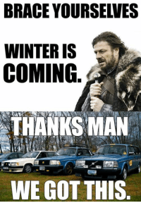 Car memes: BRACE YOURSELVES  WINTER IS  COMING  THANKS MAN  WE GOT THIS Car memes