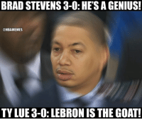 Be Like, Nba, and Goat: BRAD STEVENS 3-0: HE'S A GENIUS!  ONBAMEMES  TY LUE3-0: LEBRON IS THE GOAT! Ty Lue be like... 😂