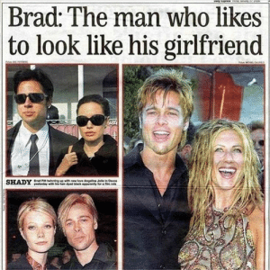 35 of the Funny Memes Pictures For You 9: Brad: The man who likes  to look like his girlfriend 35 of the Funny Memes Pictures For You 9