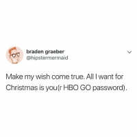 All I Want for Christmas Is You, Christmas, and Hbo: braden graeber  @hipstermermaid  Make my wish come true. All I want for  Christmas is you(r HBO GO password). 🙃🙃🙃