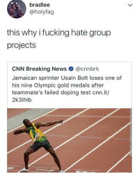 <p>Somebody give him a group evaluation card (via /r/BlackPeopleTwitter)</p>: bradlee  @holyfag  this why i fucking hate group  projects  CNN Breaking News @cnnbrk  Jamaican sprinter Usain Bolt loses one of  his nine Olympic gold medals after  teammate's failed doping test cnn.it/  2k3ihib <p>Somebody give him a group evaluation card (via /r/BlackPeopleTwitter)</p>