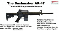 """Comes with optional bump stock  Sent by Trevor, a patriot.: Brady Campaign  T Prevenl Gun Vinlence  Tactical Military Assault Weapon  Know your facts:  Fully Semi-Automatic  High Power Assault Round  High Capacity Clip  Shoulder Thing That Goes Up  Gun Show Loophole Capable  """"This weapon can kill hundreds of people  with one trigger pull. Noone should own this  death machine""""-Firearms Expert  Russell Jimmies Comes with optional bump stock  Sent by Trevor, a patriot."""