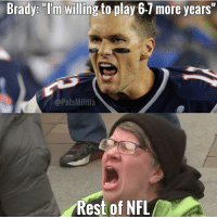 """They can't be pleased 😎 📸: @patsmilitia: Brady: """"Im willing to play 6-1 more years""""  @Pats Militia  Rest of NFL They can't be pleased 😎 📸: @patsmilitia"""