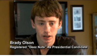 "The real MVP 😂😂😂: Brady Olson  Registered ""Deez Nuts"" As Presidential Candidate The real MVP 😂😂😂"