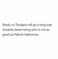 Nfl, Good, and Brady: Brady vs. Rodgers will go a long way  towards determining who is not as  good as Patrick Mahomes.