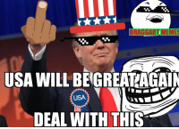 Another Masterpiece From Braggart Memes: BRAGGARTIMEMES  USA WILL BE GREAT AGAIN  USA  DEAL WITH THIS Another Masterpiece From Braggart Memes