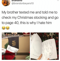 Stocking: brahdiho  @brandonbeyers10  My brother texted me and told me to  check my Christmas stocking and go  to page 40, this is why I hate him  HOLY  mEME  BIBLE  You