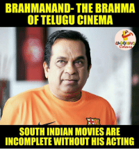 So true...: BRAHIMANAND- THE BRAHMA  OF TELUGU CINEMA  SOUTH INDIAN MOVIES ARE  INCOMPLETE WITHOUT HIS ACTING So true...