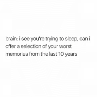 Gym, Brain, and Sleep: brain: i see you're trying to sleep, can i  offer a selection of your worst  memories from the last 10 years Please brain I need my deep sleep for gains... 🙏