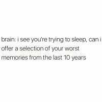 Funny, Thank You, and Brain: brain: i see you're trying to sleep, can i  offer a selection of your worst  memories from the last 10 years Thank you brain I needed that😐